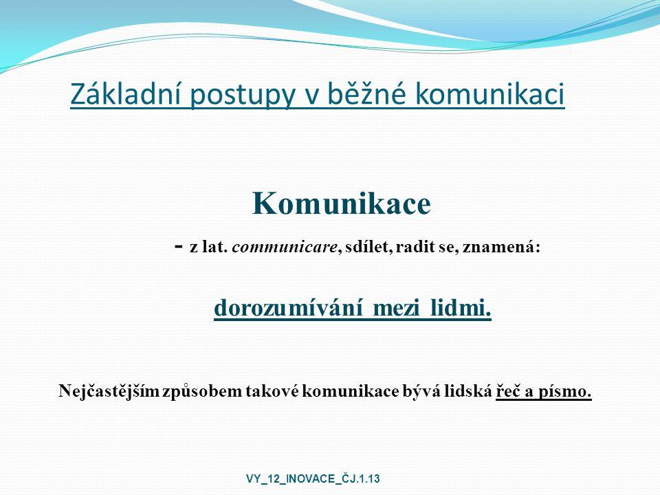 Základní postupy v běžné komunikaci Komunikace - z lat.