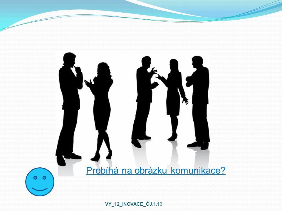 Probíhá na obrázku komunikace VY_12_INOVACE_ČJ.1.13