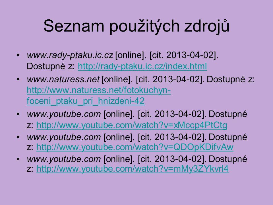 Seznam použitých zdrojů www.rady-ptaku.ic.cz [online]. [cit. 2013-04-02]. Dostupné z: http://rady-ptaku.ic.cz/index.htmlhttp://rady-ptaku.ic.cz/index.