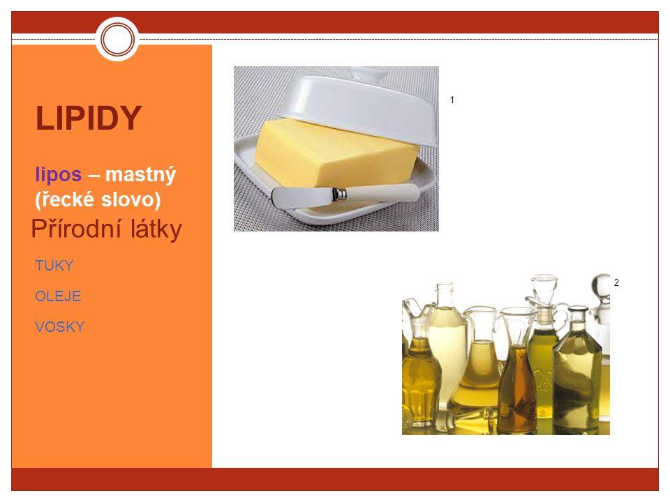 LIPIDY lipos – mastný (řecké slovo) Přírodní látky - TUKY - OLEJE - VOSKY 1 2