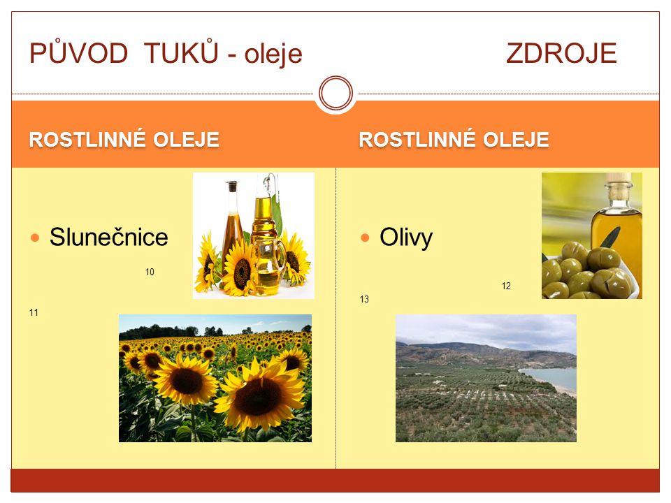 ROSTLINNÉ OLEJE Slunečnice 10 11 Olivy 12 13 PŮVOD TUKŮ - oleje ZDROJE