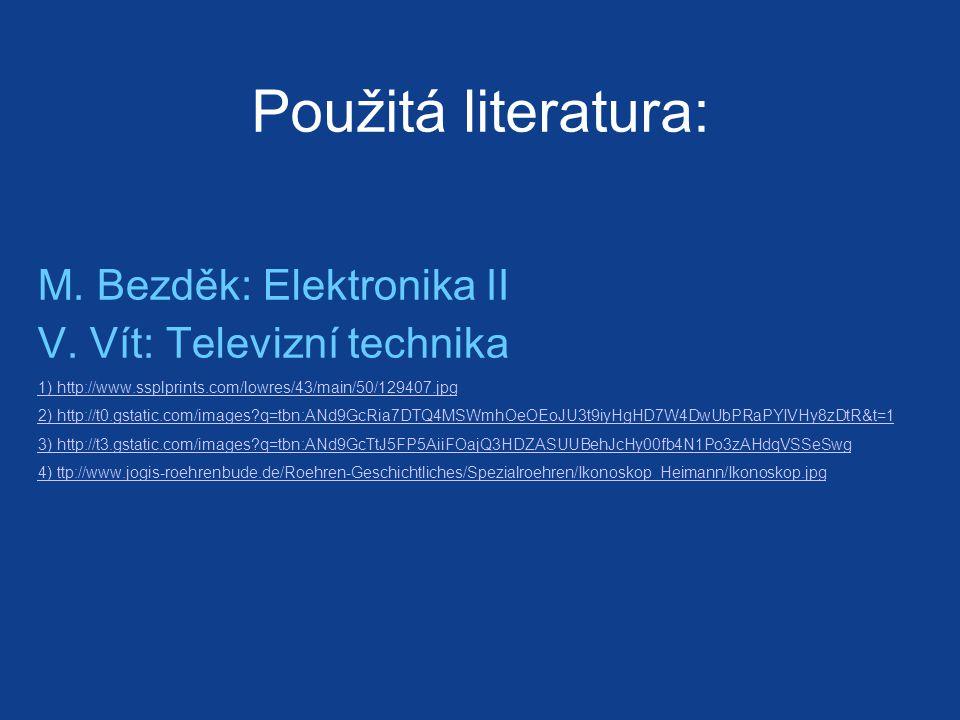 Použitá literatura: M.Bezděk: Elektronika II V.