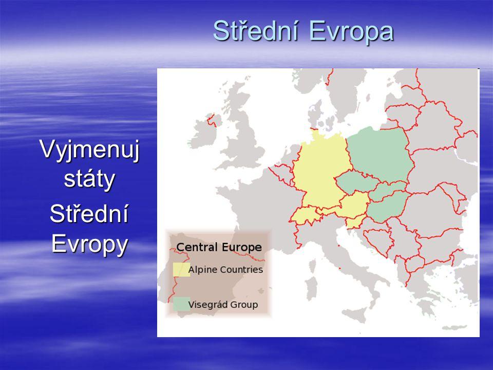 Střední Evropa Střední Evropa Vyjmenuj státy Střední Evropy