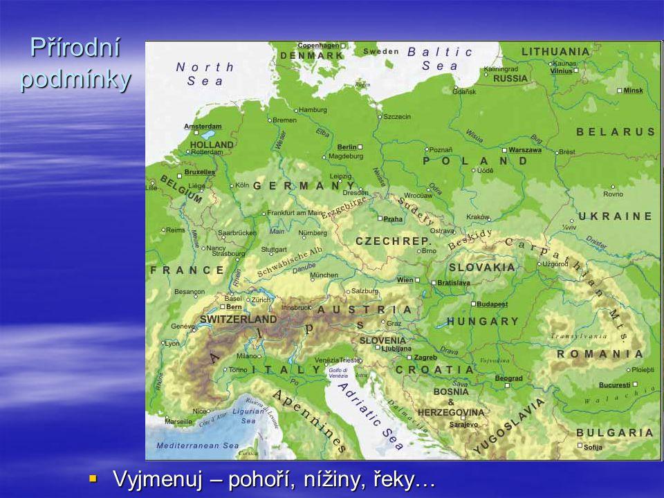 Přírodní podmínky  povrch značně rozmanitý  sever - nížiny na pobřeží Baltského a Severního moře  směrem k jihu – Středoněmecká vysočina, Česká vysočina  jižně od pahorkatin – Alpy a Karpaty  JV – nížiny – Velká a Malá uherská nížina  řeky: Dunaj, Rýn, Visla, Labe, Odra, Vltava…  podnebí: mírné, na západě převážně oceánské od Z k V roste kontinentalita klimatu od Z k V roste kontinentalita klimatu v horách studené - vysokohorské v horách studené - vysokohorské  vegetační pás – původně listnaté a smíšené lesy  vykáceny - místo nich - zemědělské plochy a jehličnaté lesy