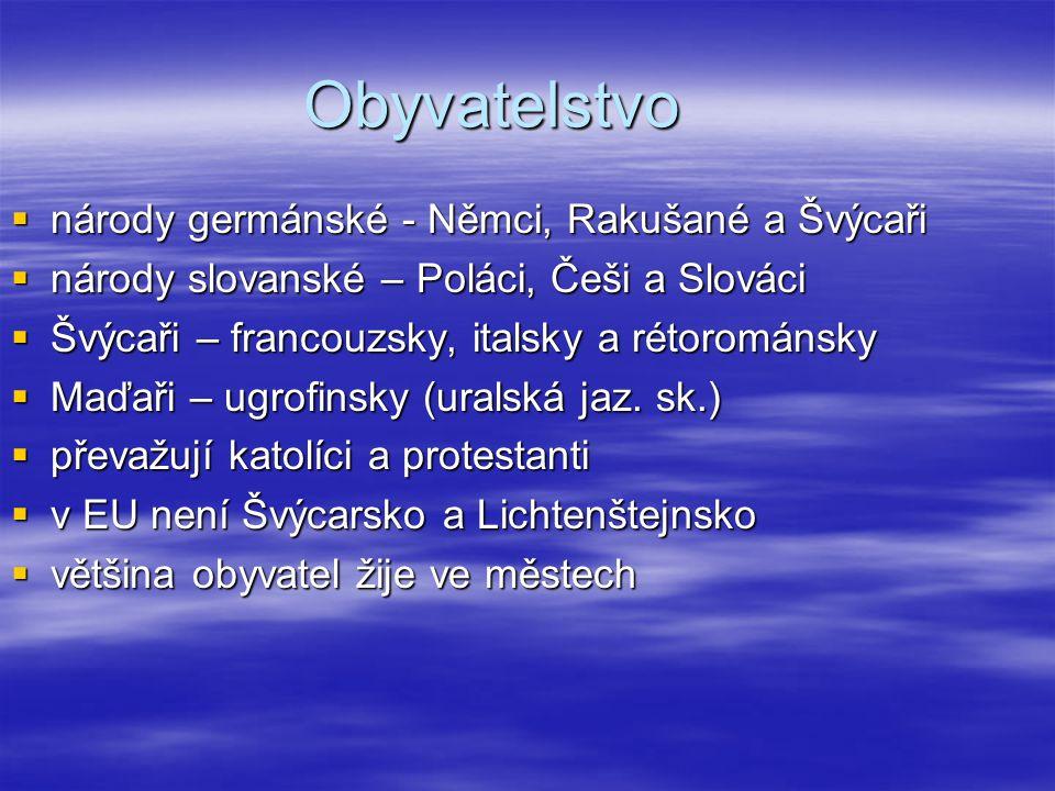 Obyvatelstvo  národy germánské - Němci, Rakušané a Švýcaři  národy slovanské – Poláci, Češi a Slováci  Švýcaři – francouzsky, italsky a rétorománsk