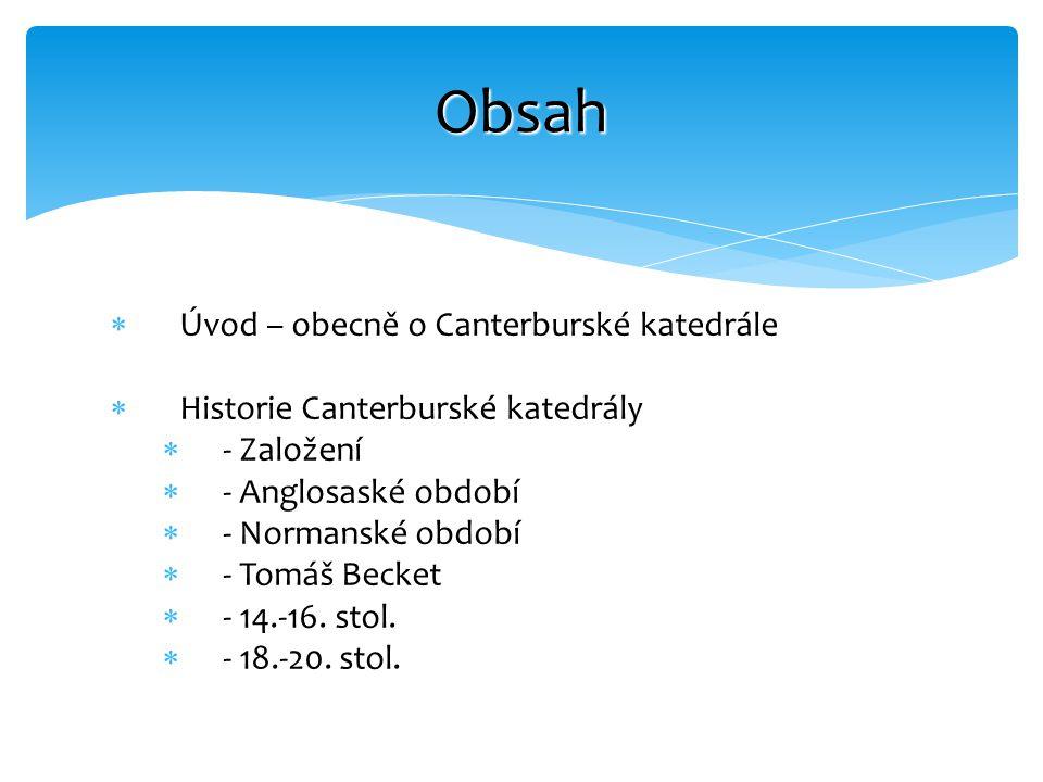  Úvod – obecně o Canterburské katedrále  Historie Canterburské katedrály  - Založení  - Anglosaské období  - Normanské období  - Tomáš Becket 