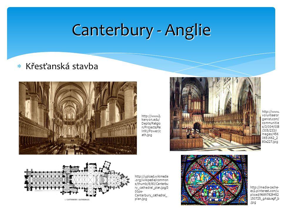  Křesťanská stavba Canterbury - Anglie http://www2. kenyon.edu/ Depts/Religio n/Projects/Re ln91/Power/c ath.jpg http://upload.wikimedia.org/wikipedi