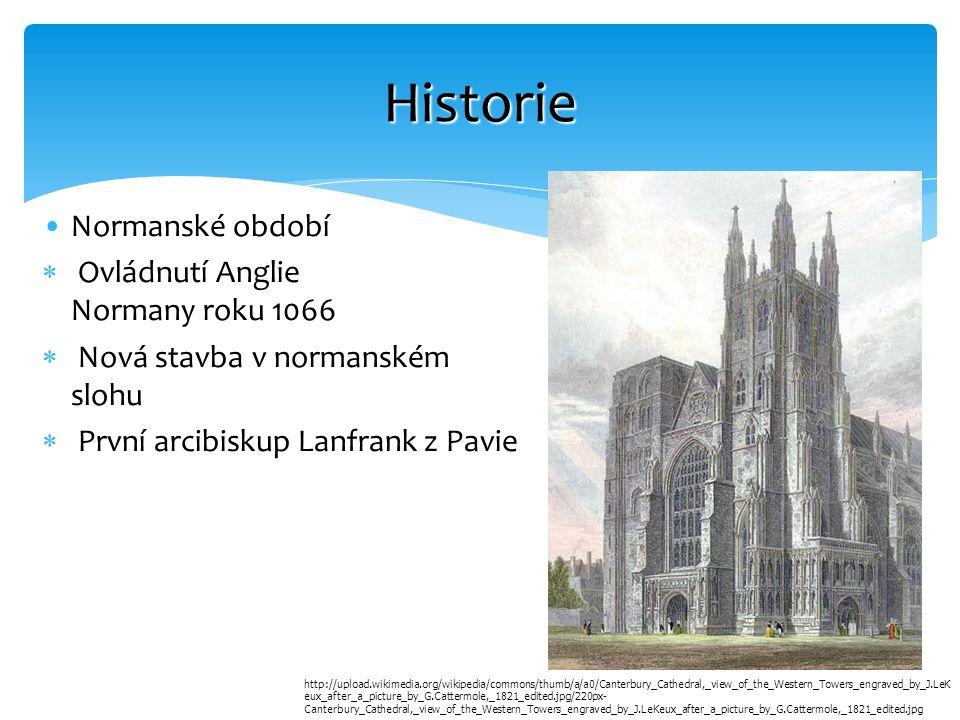 Normanské obdobíNormanské období  Ovládnutí Anglie Normany roku 1066  Nová stavba v normanském slohu  První arcibiskup Lanfrank z Pavie Historie ht