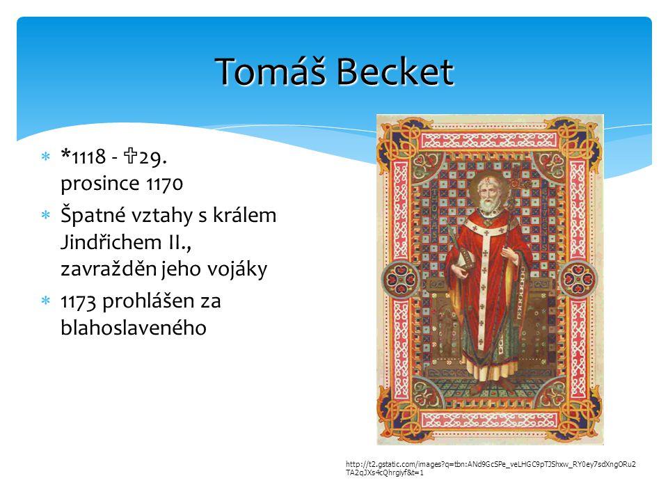  *1118 -  29. prosince 1170  Špatné vztahy s králem Jindřichem II., zavražděn jeho vojáky  1173 prohlášen za blahoslaveného Tomáš Becket http://t2
