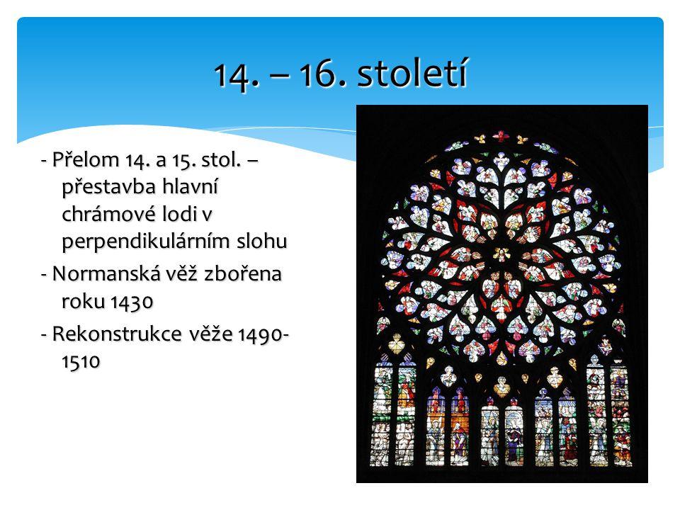 - Přelom 14. a 15. stol. – přestavba hlavní chrámové lodi v perpendikulárním slohu - Normanská věž zbořena roku 1430 - Rekonstrukce věže 1490- 1510 14