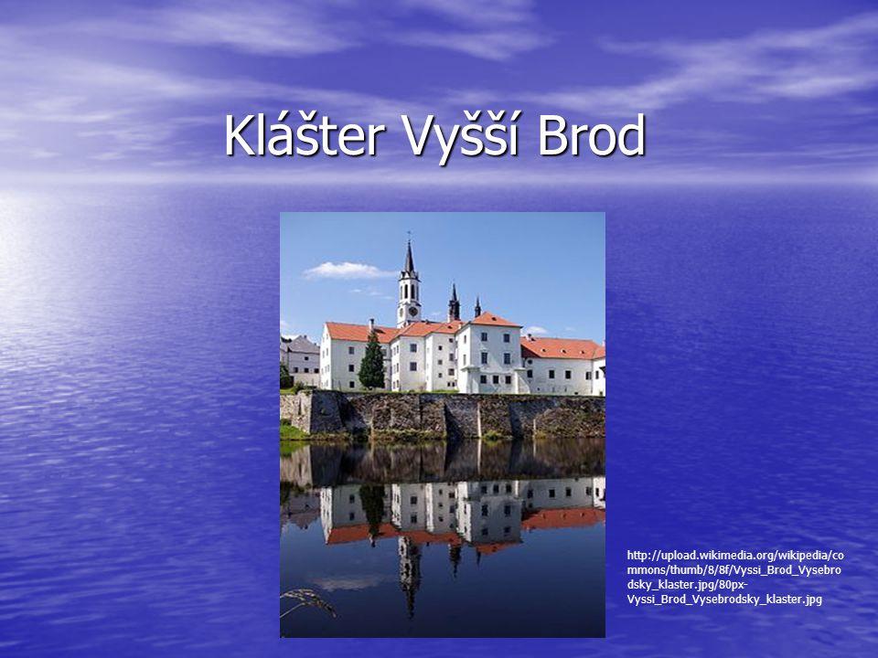 Klášter Vyšší Brod http://upload.wikimedia.org/wikipedia/co mmons/thumb/8/8f/Vyssi_Brod_Vysebro dsky_klaster.jpg/80px- Vyssi_Brod_Vysebrodsky_klaster.jpg