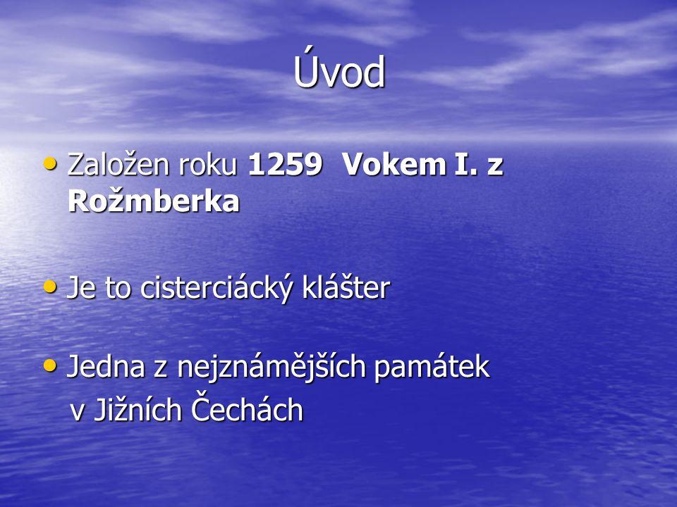 Úvod Založen roku 1259 Vokem I. z Rožmberka Založen roku 1259 Vokem I. z Rožmberka Je to cisterciácký klášter Je to cisterciácký klášter Jedna z nejzn