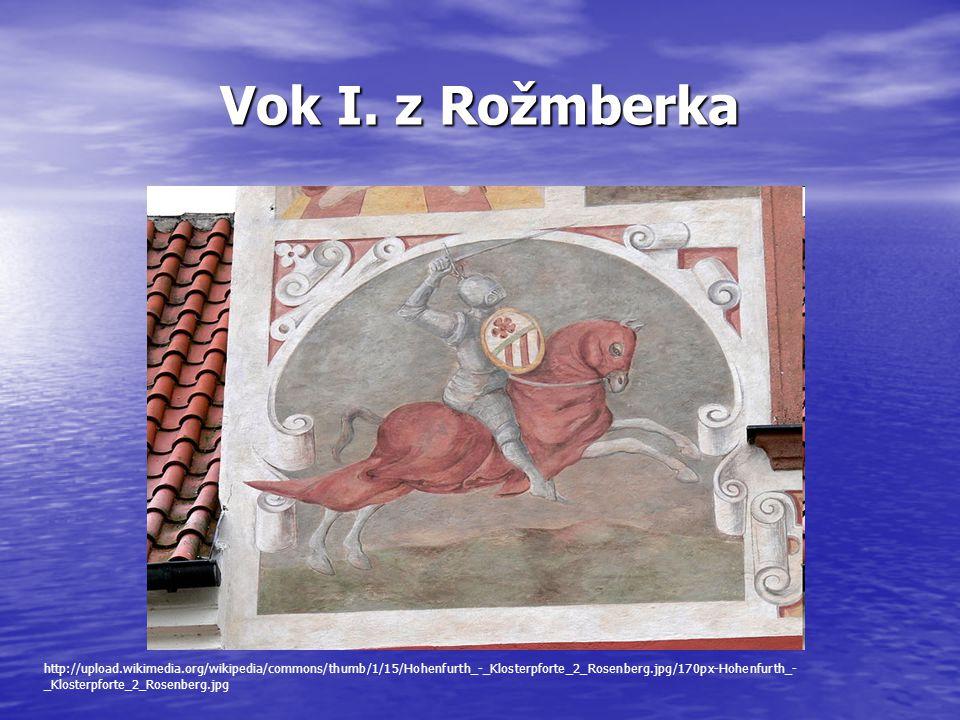 Vok I. z Rožmberka http://upload.wikimedia.org/wikipedia/commons/thumb/1/15/Hohenfurth_-_Klosterpforte_2_Rosenberg.jpg/170px-Hohenfurth_- _Klosterpfor