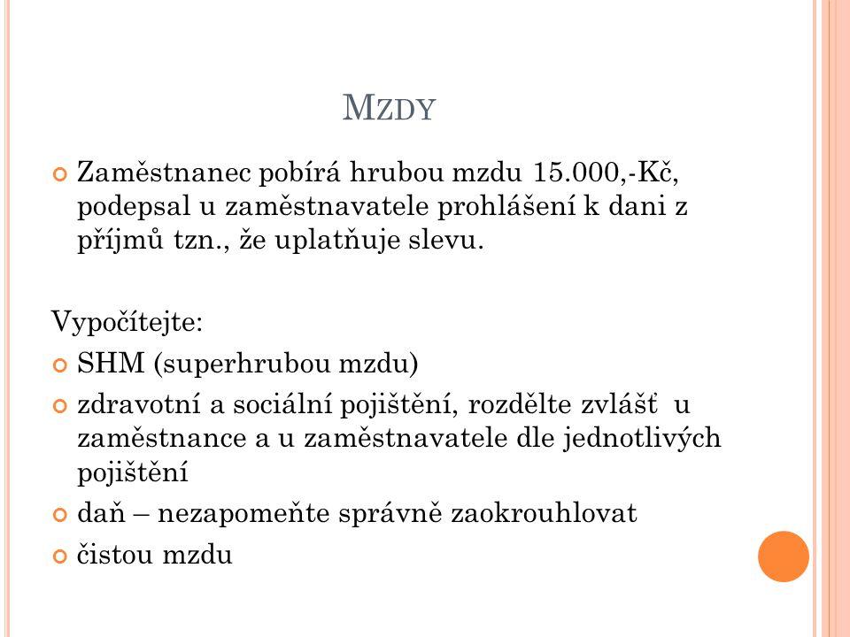 M ZDY Zaměstnanec pobírá hrubou mzdu 15.000,-Kč, podepsal u zaměstnavatele prohlášení k dani z příjmů tzn., že uplatňuje slevu.