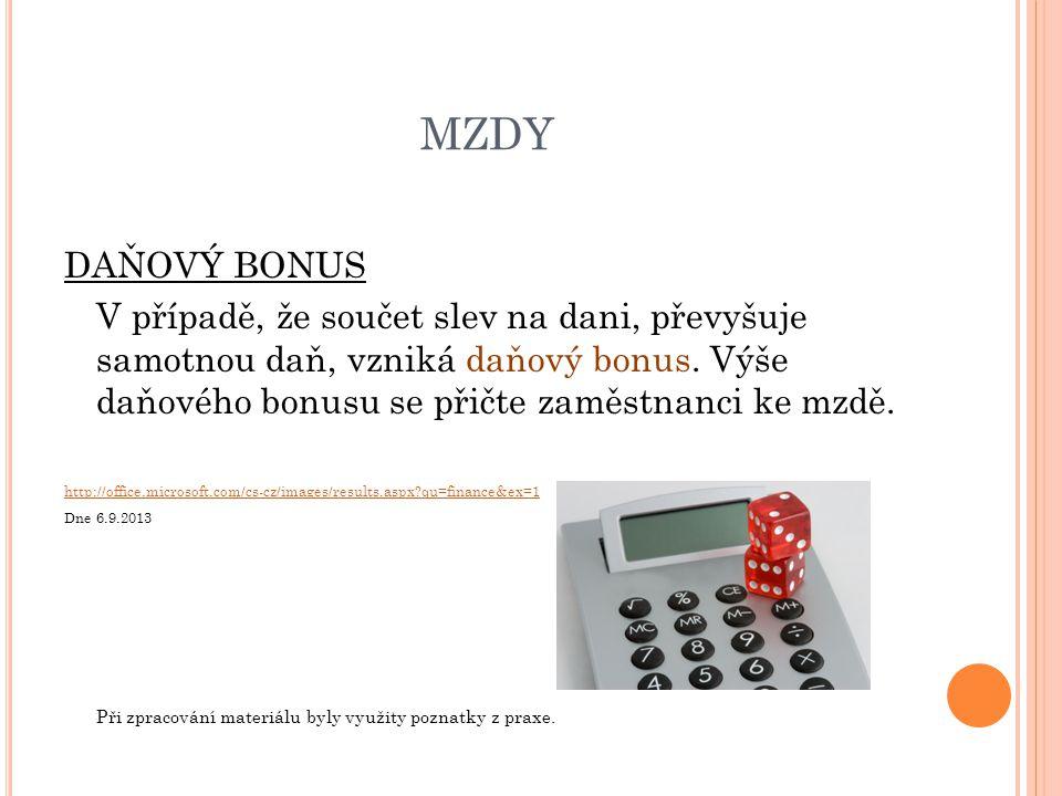MZDY DAŇOVÝ BONUS V případě, že součet slev na dani, převyšuje samotnou daň, vzniká daňový bonus.