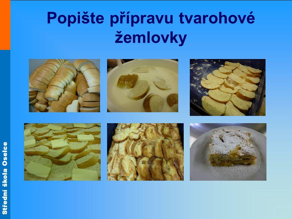Střední škola Oselce Popište přípravu tvarohové žemlovky