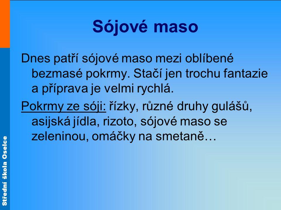 Střední škola Oselce Sójové maso Dnes patří sójové maso mezi oblíbené bezmasé pokrmy.