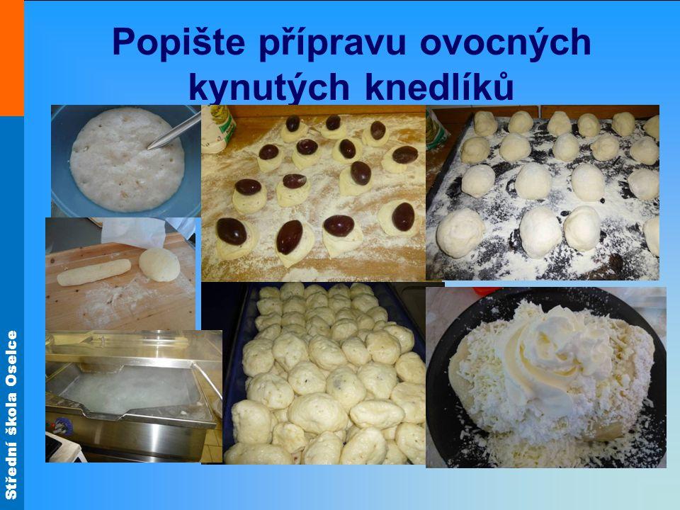 Střední škola Oselce Popište přípravu ovocných kynutých knedlíků