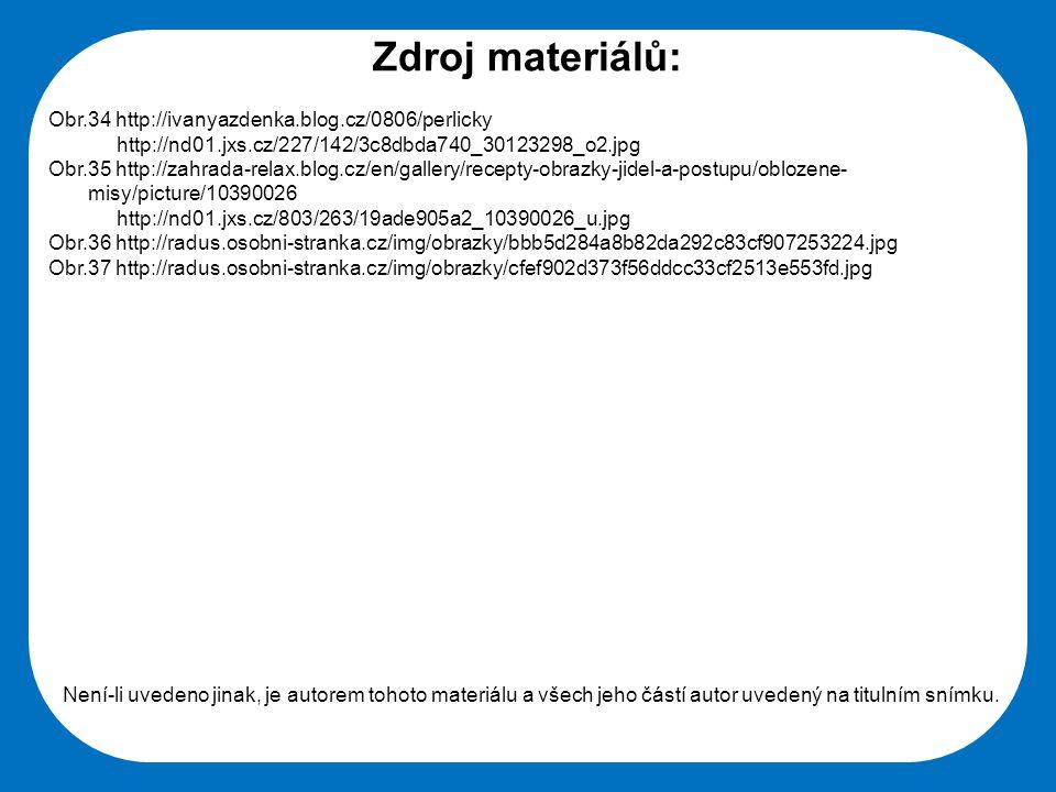 Střední škola Oselce Zdroj materiálů: Obr.34 http://ivanyazdenka.blog.cz/0806/perlicky http://nd01.jxs.cz/227/142/3c8dbda740_30123298_o2.jpg Obr.35 ht