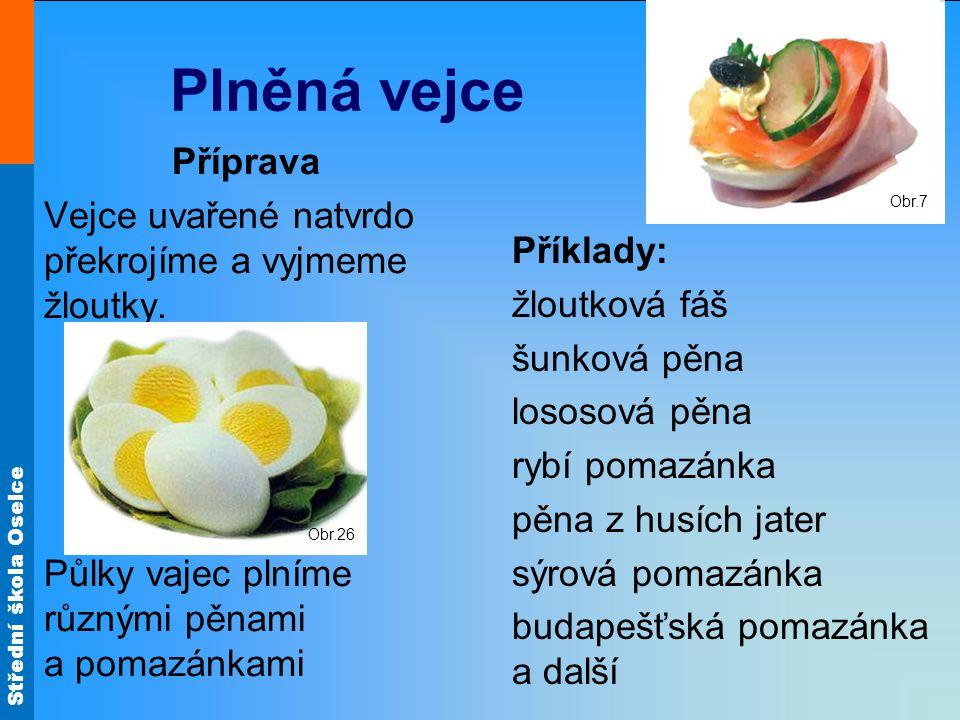 Střední škola Oselce Plněná vejce Příprava Vejce uvařené natvrdo překrojíme a vyjmeme žloutky. Půlky vajec plníme různými pěnami a pomazánkami Příklad