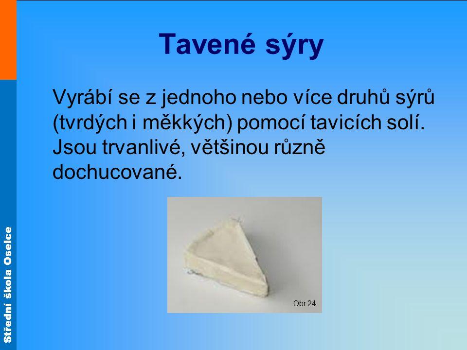 Střední škola Oselce Tavené sýry Vyrábí se z jednoho nebo více druhů sýrů (tvrdých i měkkých) pomocí tavicích solí. Jsou trvanlivé, většinou různě doc