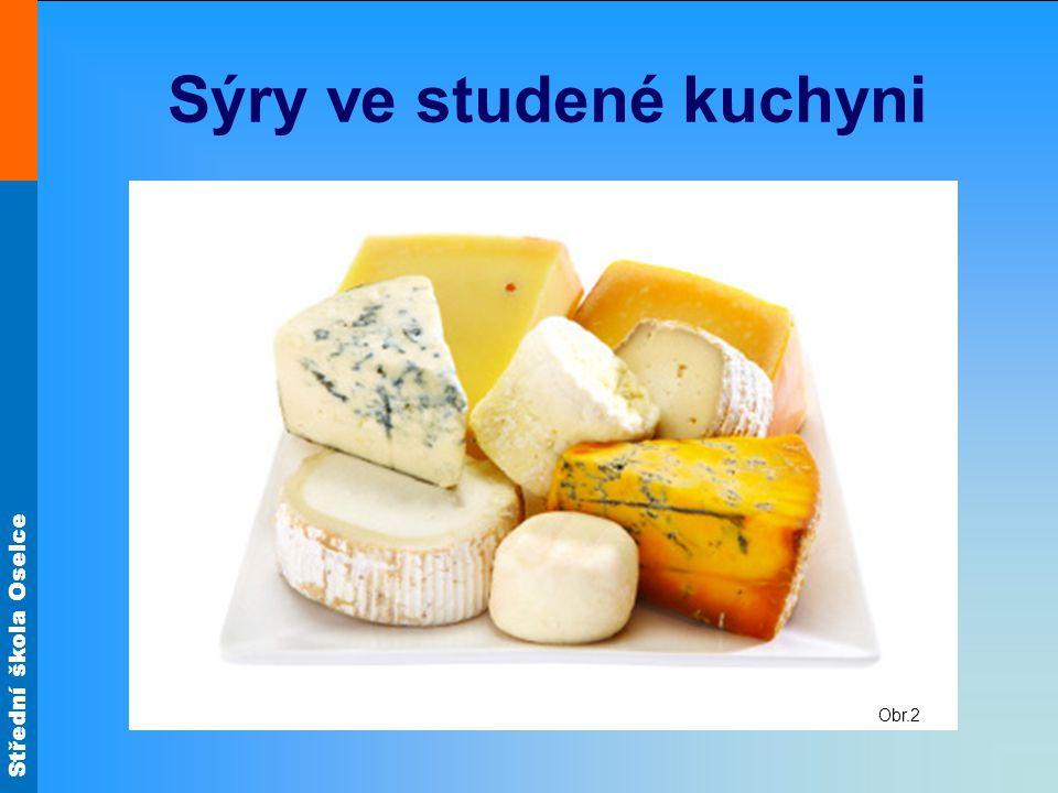 Střední škola Oselce Použití sýrů Obložené chlebíčky používají se - tvrdé sýry krájené na plátky nebo jiné tvary strouhaný sýr tavené sýry nebo sýrové krémy měkké sýry