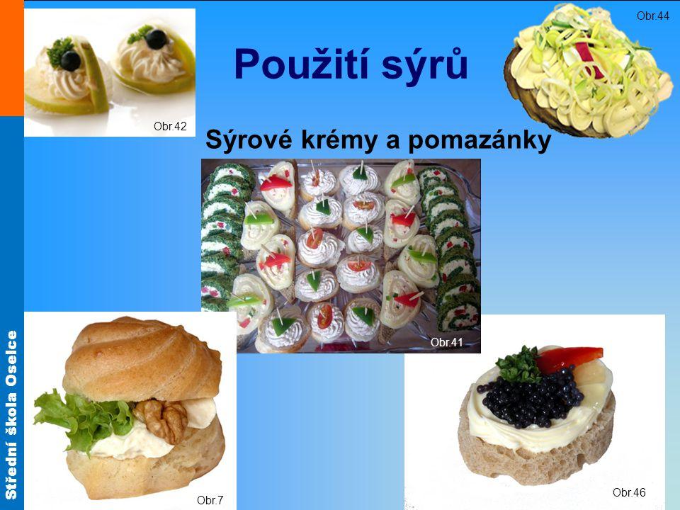 Střední škola Oselce Použití sýrů Sýrové krémy a pomazánky Obr.44 Obr.42 Obr.46 Obr.41 Obr.7