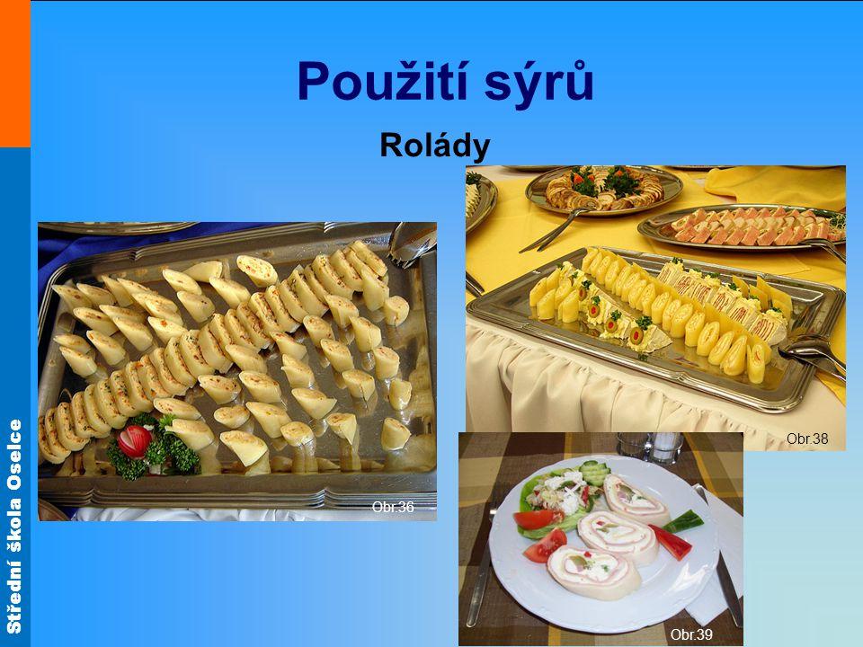 Střední škola Oselce Použití sýrů Rolády Obr.36 Obr.38 Obr.39