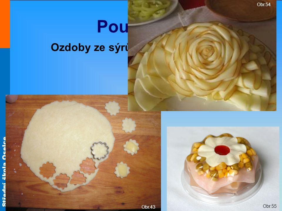 Střední škola Oselce Použití sýrů Ozdoby ze sýrů Obr.55 Obr.43 Obr.54