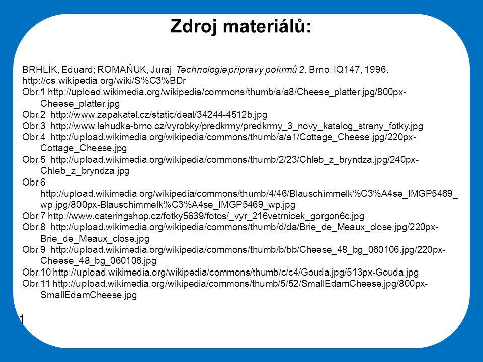 Střední škola Oselce Zdroj materiálů: BRHLÍK, Eduard; ROMAŇUK, Juraj. Technologie přípravy pokrmů 2. Brno: IQ147, 1996. http://cs.wikipedia.org/wiki/S