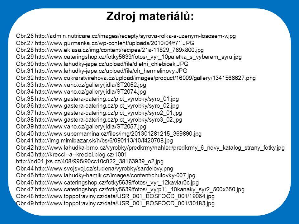 Střední škola Oselce Zdroj materiálů: Obr.26 http://admin.nutricare.cz/images/recepty/syrova-rolka-s-uzenym-lososem-v.jpg Obr.27 http://www.gurmanka.c