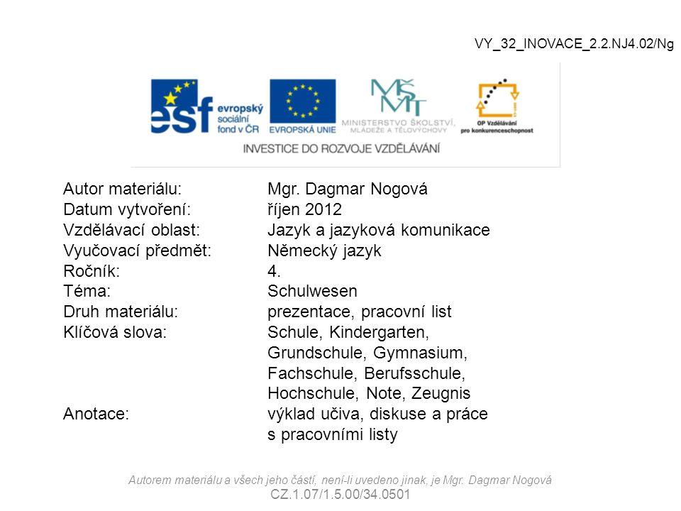 Autor materiálu:Mgr. Dagmar Nogová Datum vytvoření:říjen 2012 Vzdělávací oblast:Jazyk a jazyková komunikace Vyučovací předmět: Německý jazyk Ročník:4.