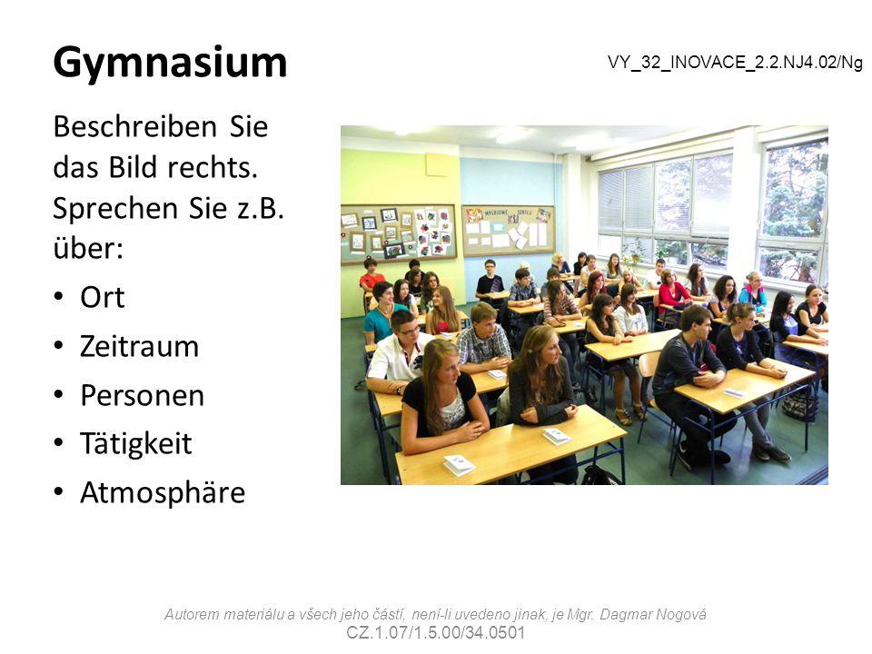 Gymnasium Beschreiben Sie das Bild rechts. Sprechen Sie z.B. über: Ort Zeitraum Personen Tätigkeit Atmosphäre VY_32_INOVACE_2.2.NJ4.02/Ng Autorem mate