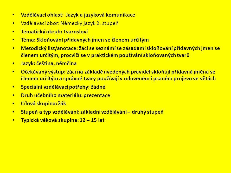 Vzdělávací oblast: Jazyk a jazyková komunikace Vzdělávací obor: Německý jazyk 2. stupeň Tematický okruh: Tvarosloví Téma: Skloňování přídavných jmen s