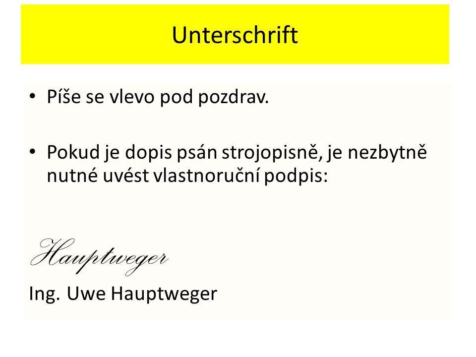 Unterschrift Píše se vlevo pod pozdrav. Pokud je dopis psán strojopisně, je nezbytně nutné uvést vlastnoruční podpis: Hauptweger Ing. Uwe Hauptweger