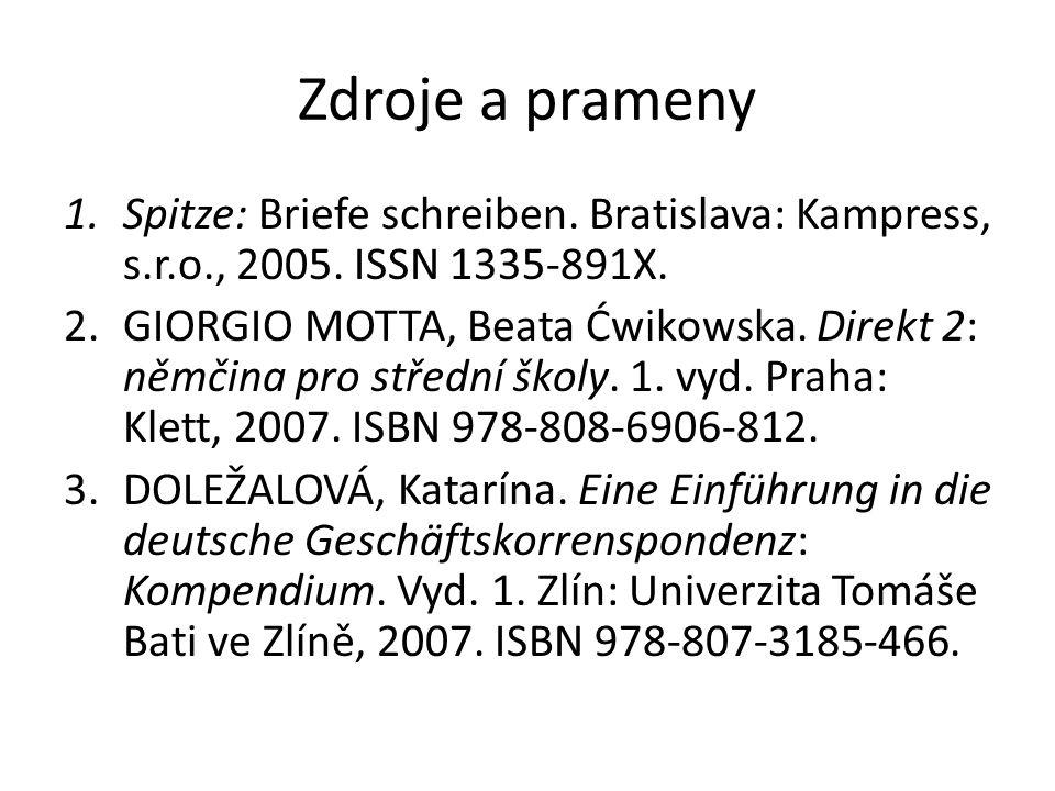 Zdroje a prameny 1.Spitze: Briefe schreiben. Bratislava: Kampress, s.r.o., 2005. ISSN 1335-891X. 2.GIORGIO MOTTA, Beata Ćwikowska. Direkt 2: němčina p