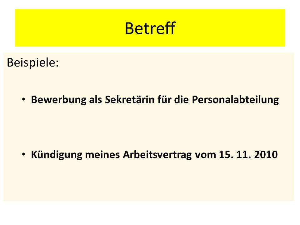 Betreff Beispiele: Bewerbung als Sekretärin für die Personalabteilung Kündigung meines Arbeitsvertrag vom 15. 11. 2010