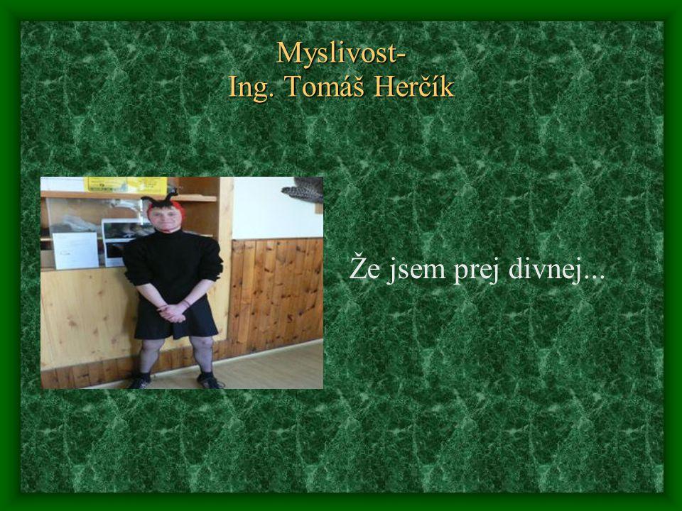 Myslivost- Ing. Tomáš Herčík Že jsem prej divnej...