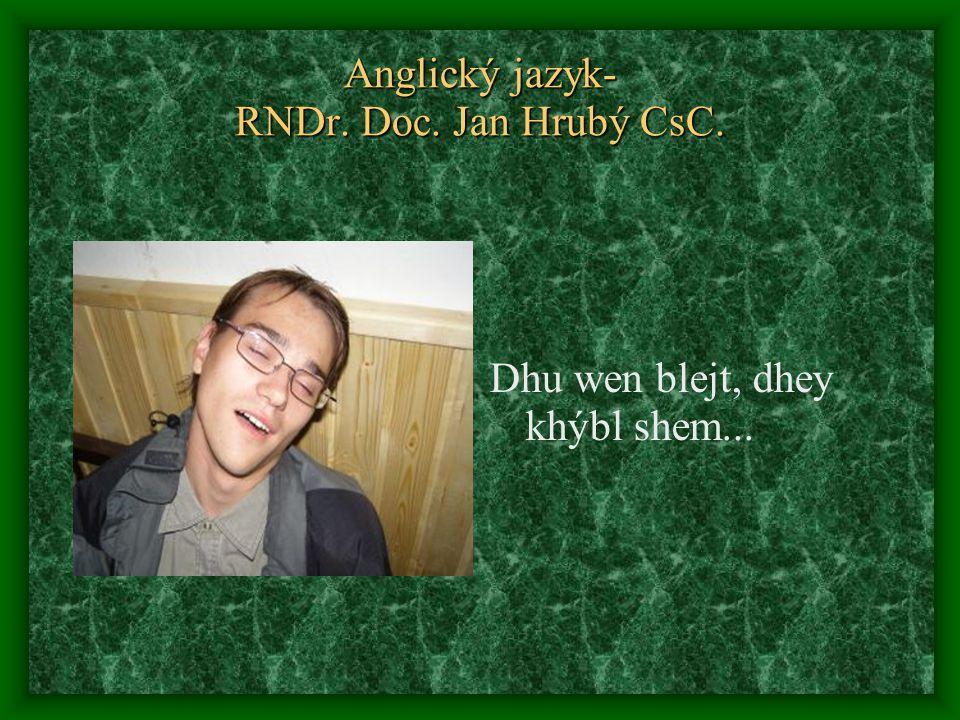 Anglický jazyk- RNDr. Doc. Jan Hrubý CsC. Dhu wen blejt, dhey khýbl shem...