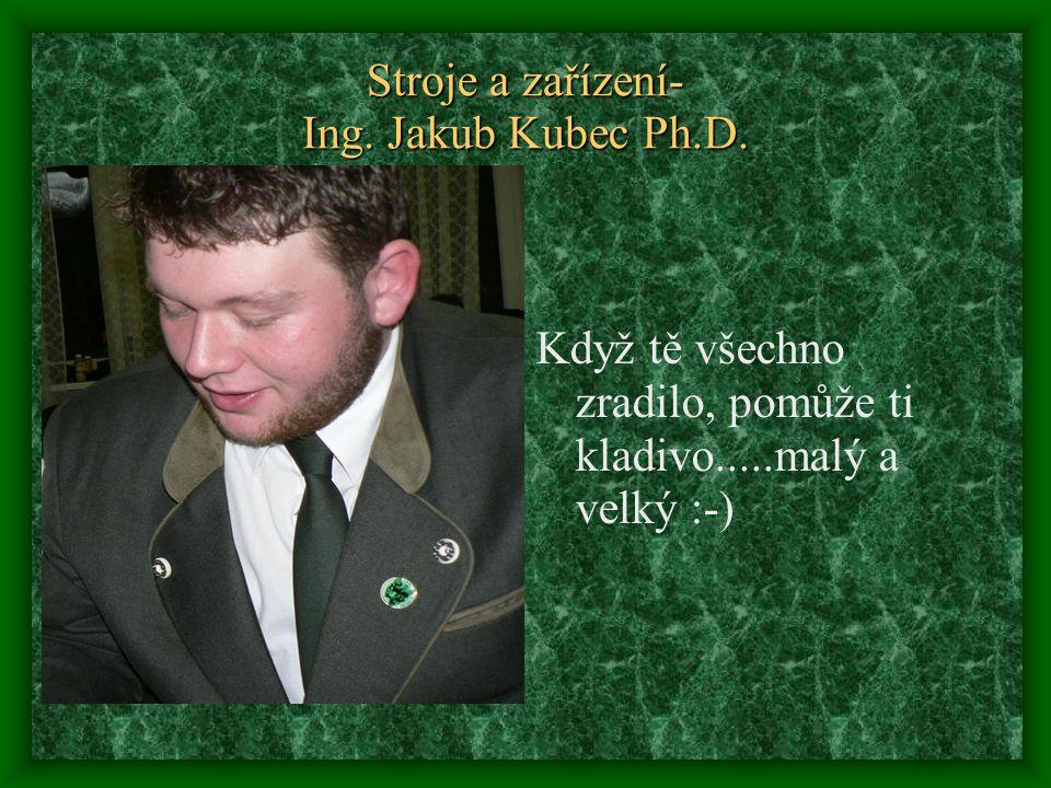 Stroje a zařízení- Ing. Jakub Kubec Ph.D.