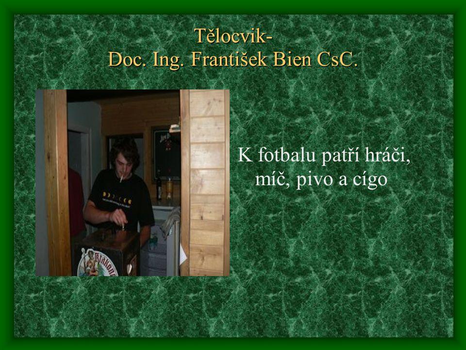Tělocvik- Doc. Ing. František Bien CsC. K fotbalu patří hráči, míč, pivo a cígo