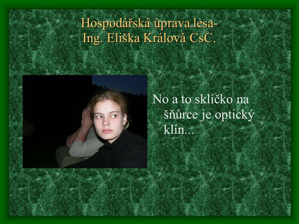 Hospodářská úprava lesa- Ing. Eliška Králová CsC. No a to sklíčko na šňůrce je optický klín...