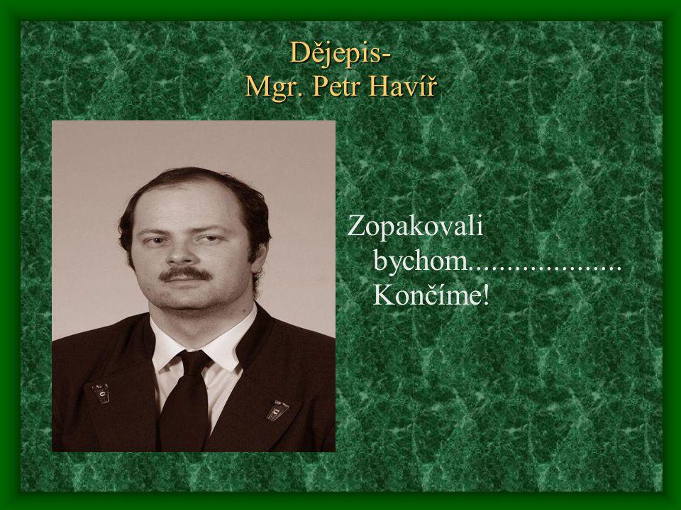 Dějepis- Mgr. Petr Havíř Zopakovali bychom.................... Končíme!