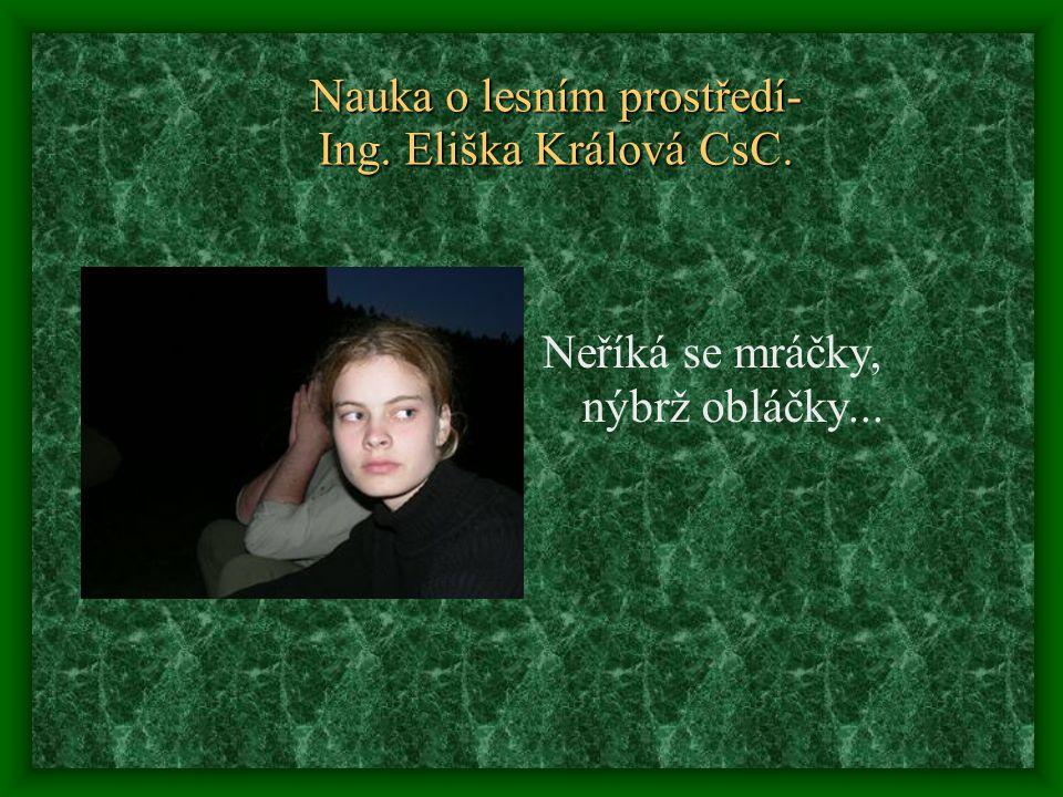 Nauka o lesním prostředí- Ing. Eliška Králová CsC. Neříká se mráčky, nýbrž obláčky...
