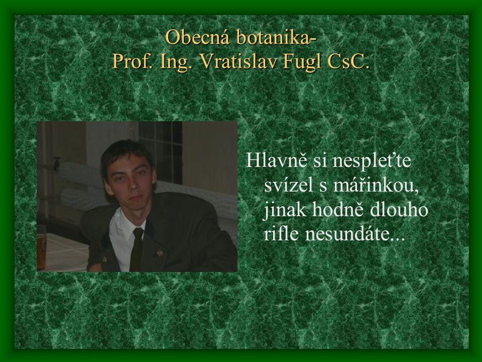 Obecná botanika- Prof. Ing. Vratislav Fugl CsC.