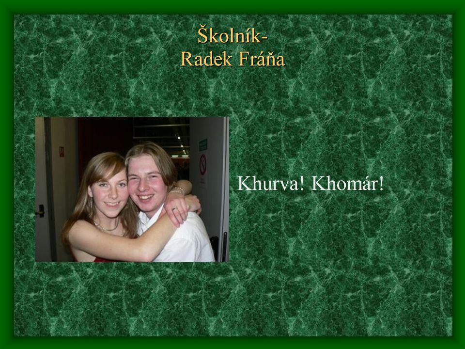 Školník- Radek Fráňa Khurva! Khomár!