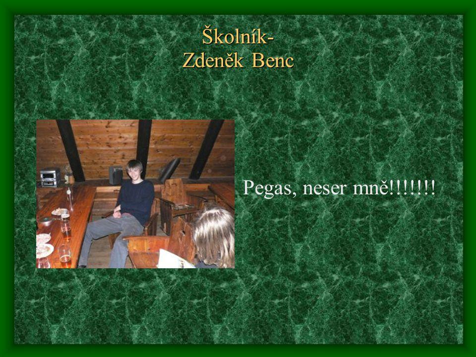 Školník- Zdeněk Benc Pegas, neser mně!!!!!!!