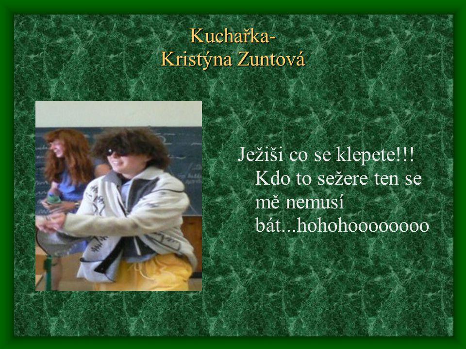Kuchařka- Kristýna Zuntová Ježiši co se klepete!!! Kdo to sežere ten se mě nemusí bát...hohohoooooooo