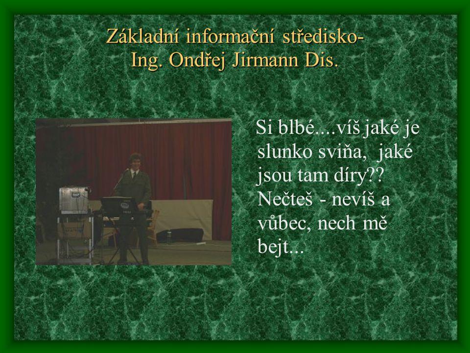 Základní informační středisko- Ing. Ondřej Jirmann Dis.