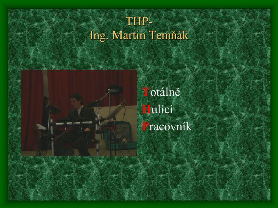 THP- Ing. Martin Temňák Totálně Hulící Pracovník